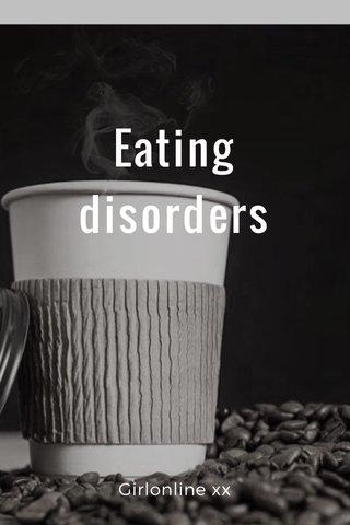 Eating disorders Girlonline xx