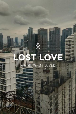 LOST LOVE A GIRL WHO I LOVED