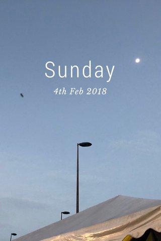 Sunday 4th Feb 2018
