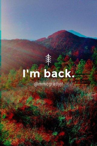 I'm back. @mmcgradyjr