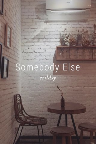 Somebody Else erildsy