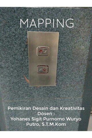 MAPPING Pemikiran Desain dan Kreativitas Dosen : Yohanes Sigit Purnomo Wuryo Putro, S.T.M.Kom