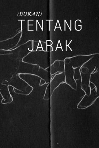 TENTANG JARAK (BUKAN)