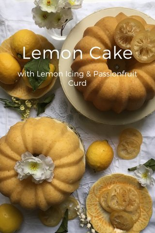 Lemon Cake with Lemon Icing & Passionfruit Curd