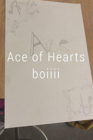 Ace of Hearts boiiii