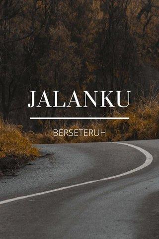 JALANKU BERSETERUH