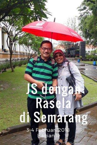 JS dengan Rasela di Semarang 3-4 Februari 2018 Bagian II