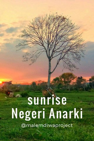 sunrise Negeri Anarki @malemdiwaproject