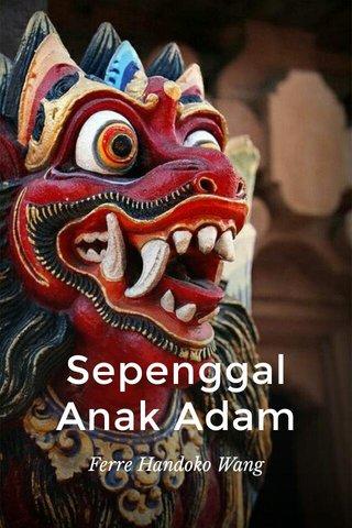 Sepenggal Anak Adam Ferre Handoko Wang