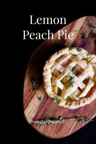 Lemon Peach Pie #ourtablestories