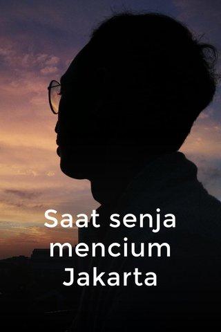 Saat senja mencium Jakarta