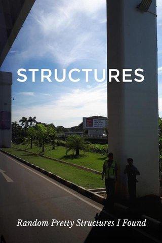STRUCTURES Random Pretty Structures I Found