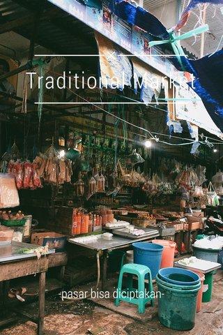 Traditional Market -pasar bisa diciptakan-