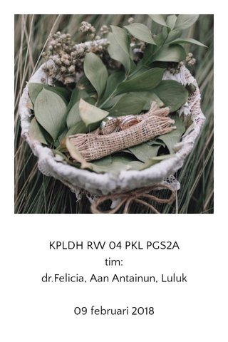 KPLDH RW 04 PKL PGS2A tim: dr.Felicia, Aan Antainun, Luluk 09 februari 2018