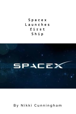 Spacex Launches first Ship By Nikki Cunningham