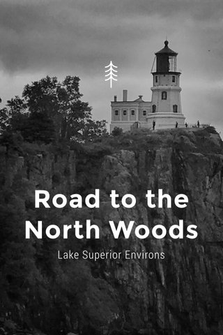 Road to the North Woods Lake Superior Environs
