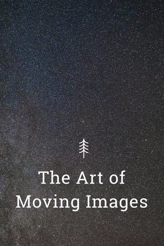 The Art of Moving Images
