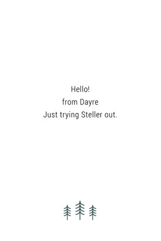 Hello! from Dayre Just trying Steller out.
