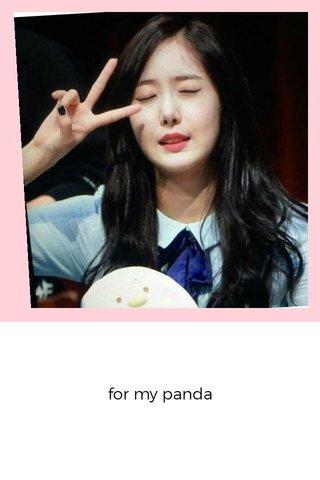 for my panda