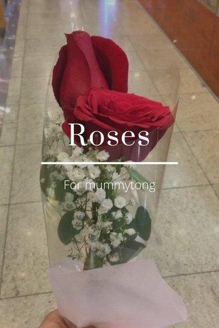Roses For mummytong