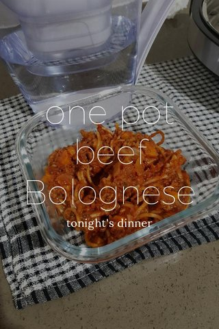 one pot beef Bolognese tonight's dinner