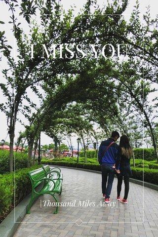 I MISS YOU |Thousand Miles Away|