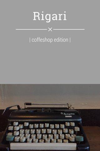 Rigari   coffeshop edition  