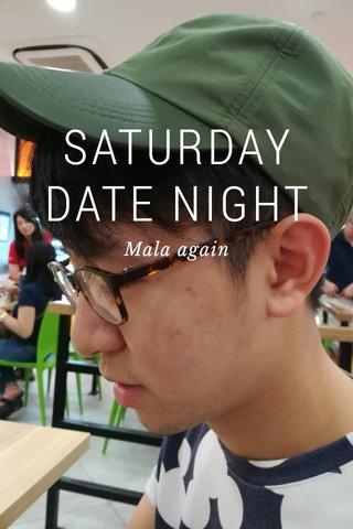 SATURDAY DATE NIGHT Mala again