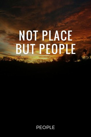 NOT PLACE BUT PEOPLE PEOPLE