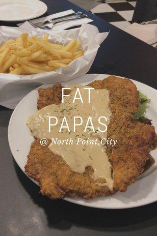 FAT PAPAS @ North Point City