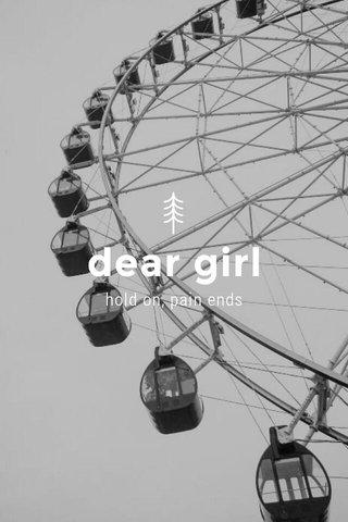 dear girl hold on, pain ends