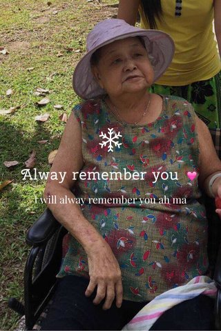 Alway remember you 💓 I will alway remember you ah ma
