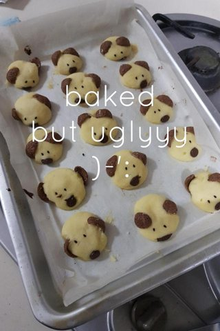 baked but uglyyy )-':