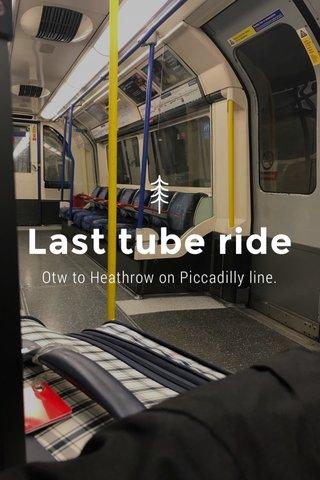 Last tube ride Otw to Heathrow on Piccadilly line.