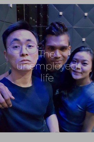 The unemployed life