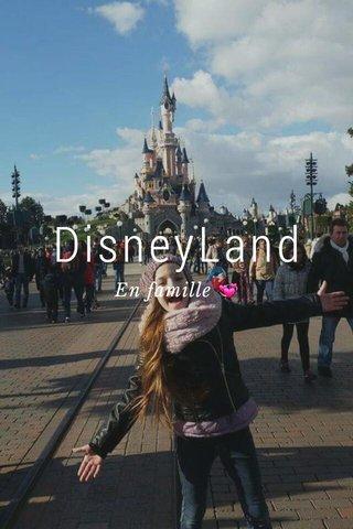 DisneyLand En famille 💞
