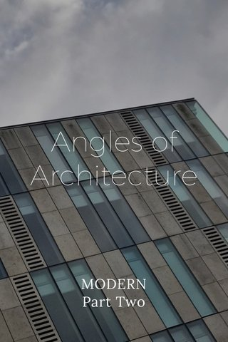 Angles of Architecture MODERN Part Two