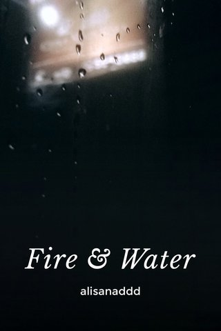 Fire & Water alisanaddd