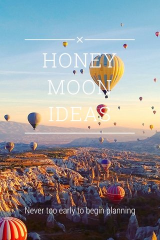 HONEY MOON IDEAS Never too early to begin planning