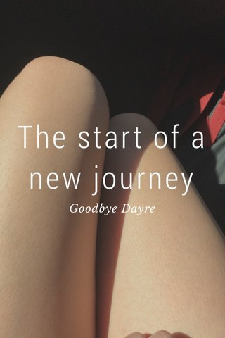 The start of a new journey Goodbye Dayre