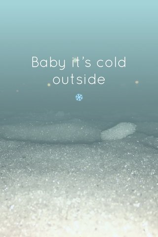 Baby it's cold outside ❄️
