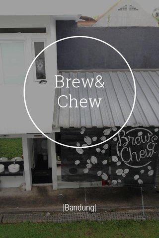 Brew& Chew  Bandung 