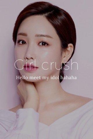 Girl crush Hello meet my idol hahaha