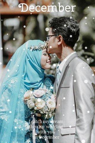 December I catch my dream thru my wedding with you on December