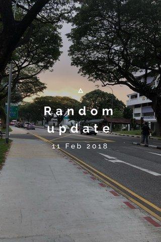 Random update 11 Feb 2018
