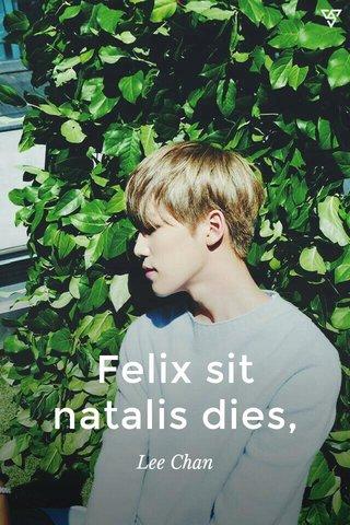 Felix sit natalis dies, Lee Chan