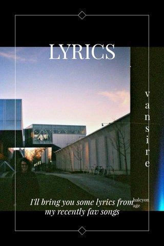 LYRICS I'll bring you some lyrics from my recently fav songs