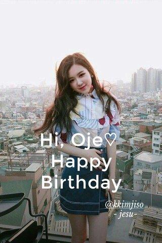 Hi, Oje♡ Happy Birthday @kkimjiso - jesu-