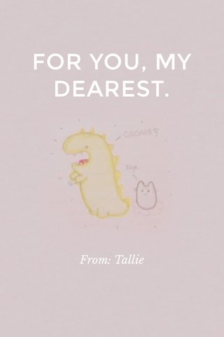 FOR YOU, MY DEAREST. From: Tallie