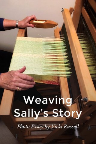 Weaving Sally's Story Photo Essay by Vicki Russell